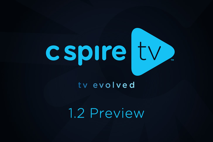 C Spire TV 1.2 Preview – Delivering Stability & Mobile Experiences