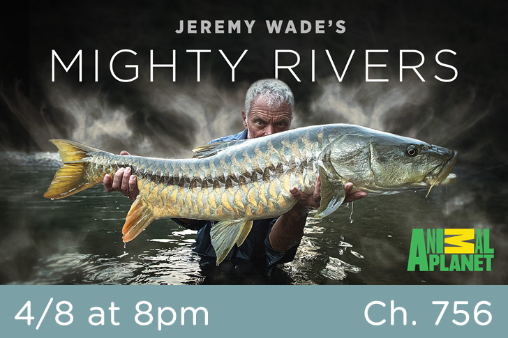 Jeremy Wade's Might Rivers Premiers Sunday April 8 on Animal Planet
